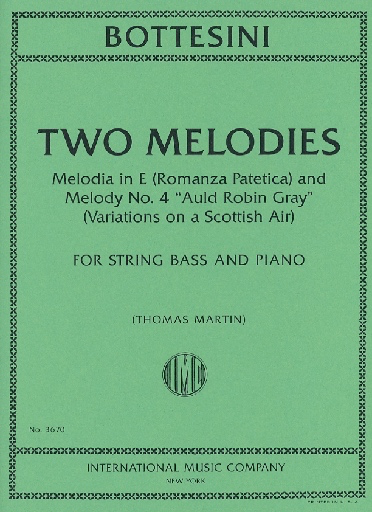 International Music Company Bottesini, Giovanni (Martin): Two Melodies-Melodia in E (Romanza Patetica) and Melody No. 4 ''Auld Robin Gray'' (Variations on a Scottish Air'' for String bass & piano