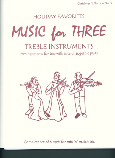 Last Resort Music Publishing Kelley, Daniel: Music for Three Treble Instruments: Holiday Favorites-Christmas Collection No. 3- complete set of six parts for mix n match trio
