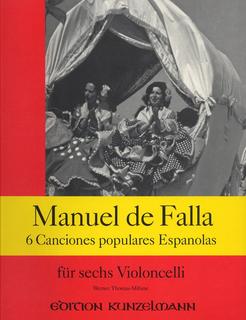 Edition Kunzelmann DeFalla (Thomas-Mifune): 6 Canciones Populares Espanolas (6 cellos)