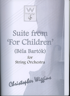 Wiggins, Christopher: Suite from 'For Children' (Bela Bartok) for String Orchestra