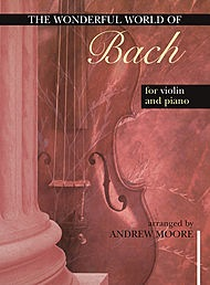 Bach, J.S. (Moore): The Wonderful World of Bach (violin & piano)
