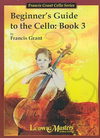 LudwigMasters Grant, Francis: Beginner's Guide to the Cello Book 3, LudwigMasters