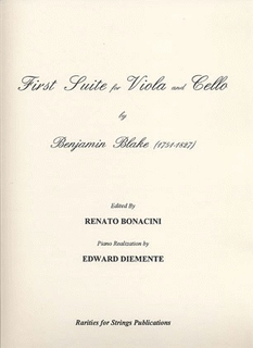Rarities for Strings Blake, Benjamin (Bonacini): First Suite for Viola & Cello with Piano Accompaniment. OUT OF PRINT