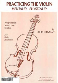 Kievman, Louis: Practicing The Violin Mentally-Physically