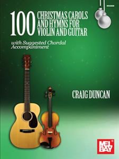 Mel Bay Duncan, C. (Mel Bay): 100 Christmas Carols and Hymns for violin and guitar (violin, guitar)