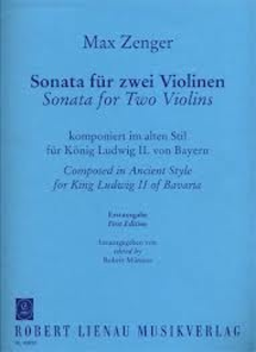 Robert Lienau Zenger, Max: Sonata for Two Violins composed for King Ludwig II of Bavaria