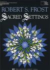 Frost, Robert: Sacred Settings  (piano accompaniment)