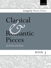 Oxford University Press Forbes, W. (arr): Classical and Romantic Pieces, Book 3 (Violin and Piano)