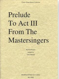 Carl Fischer Wagner (Martelli): Meistersingers Prelude to Act 3 (string quartet)