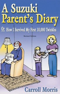 Morris, Carroll: A Suzuki Parent's Diary, or How I Survived My First 10,000 Twinkles