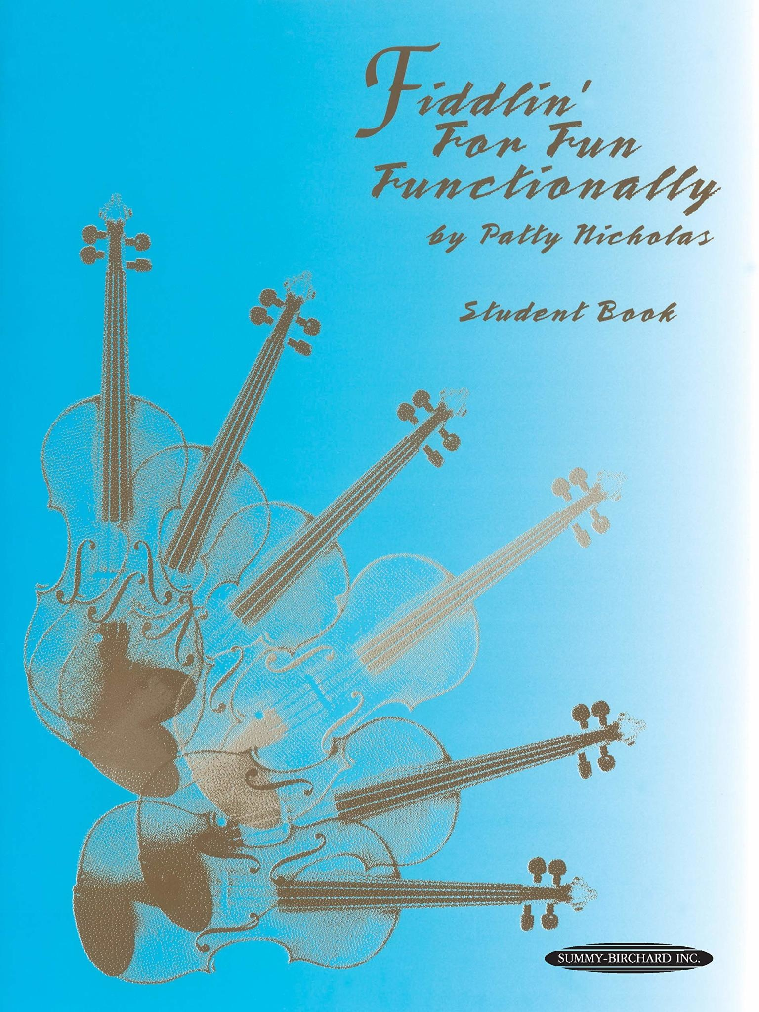 Nicholas, Patty: Fiddlin'for Fun Functionally, Student Book (violin) Summy-Birchard