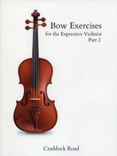 Craddock Road France, David:  Bow Exercises for the Expressive Violinist Part 2 (violin) Craddock Road