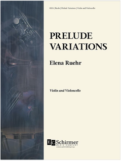 Canticle Distributing Ruehr: Prelude Variations (violin and cello) EC Schirmer