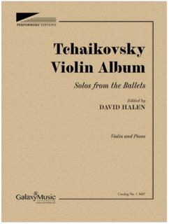 Galaxy Music Tchaikovsky (Halen): Tchaikovsky Violin Album  Solos from the Ballets (violin and piano) Galaxy
