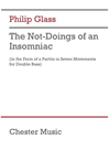 Glass: The Not-Doings of an Insomniac (double bass) Chester Music
