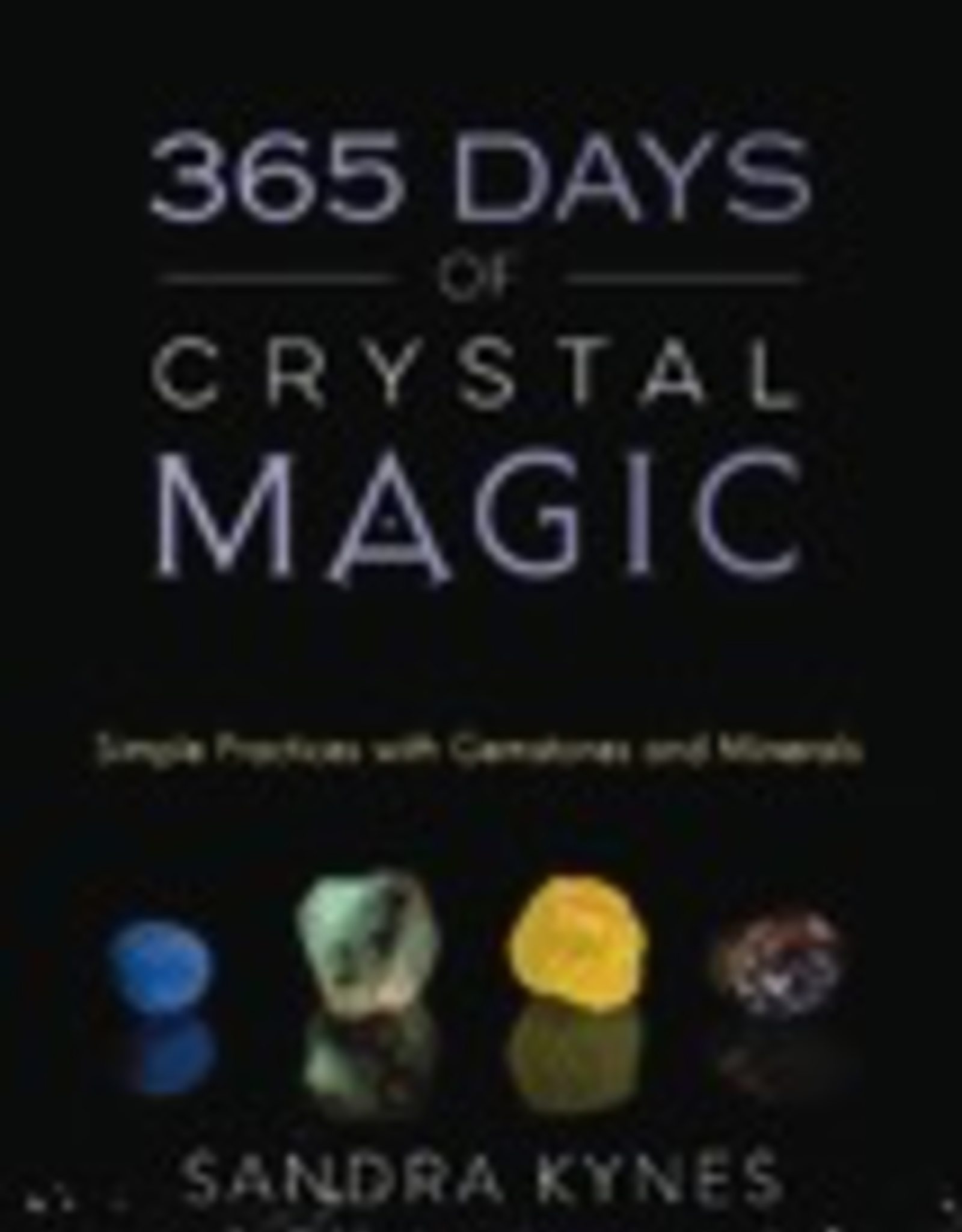 365 Days of Crystals Magic by Sandra Kynes