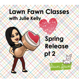 Julie Kelly 04/18/21 Lawn Fawn with  Julie Kelly