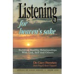 Equipping Ministries Listening for heaven's sake : building healthy relationships with God, self, and others