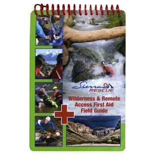 Sierra Rescue International Sierra Rescue Wilderness & Remote Access First Aid Field Guide