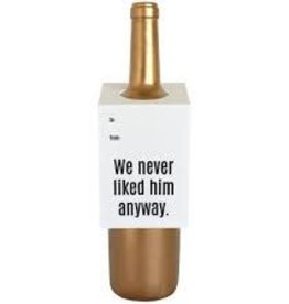 Chez Gagne We Never Liked Him Anyway Bottle Tag