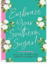 Gibbs Smith Embrace Your Southern, Sugar!