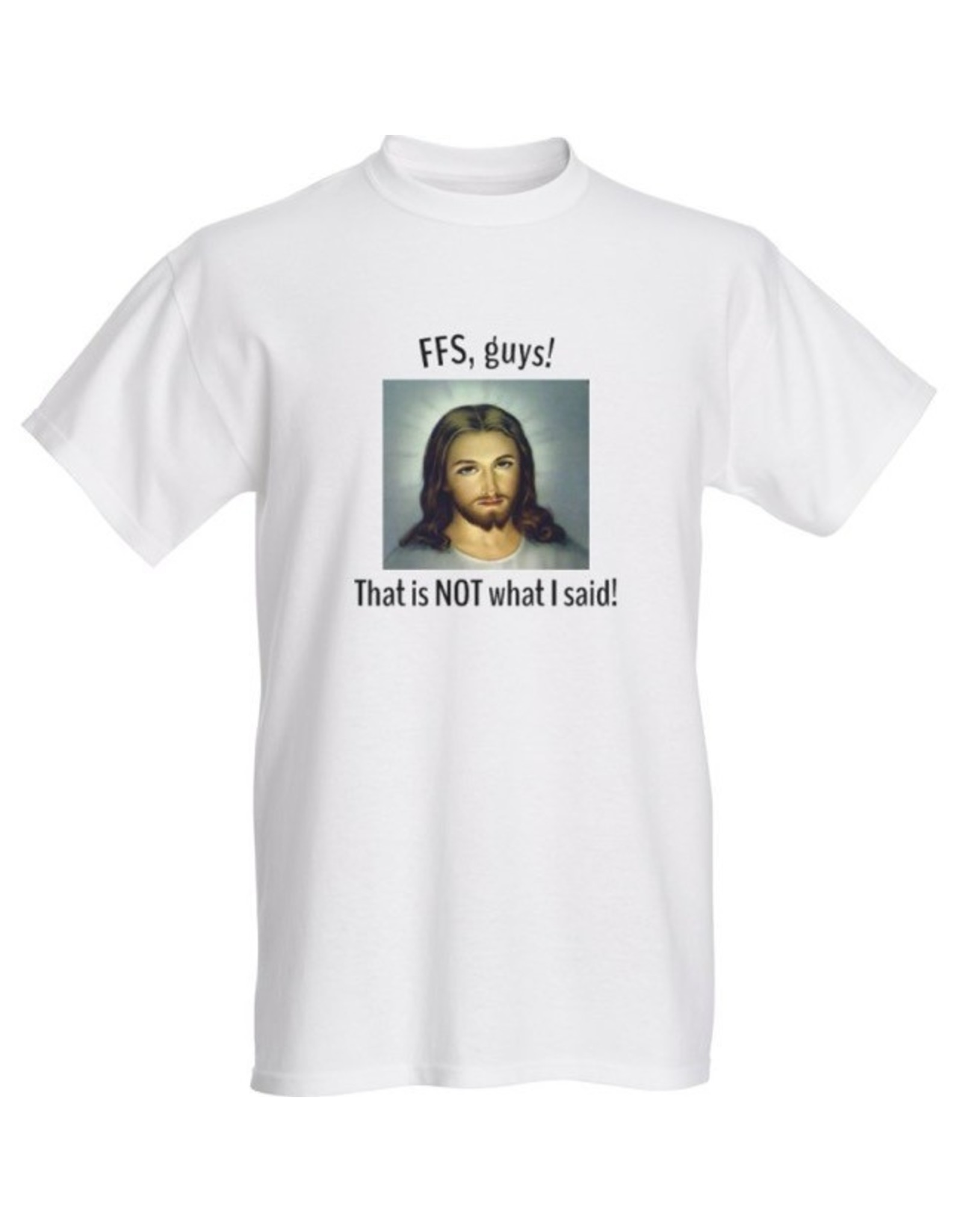 T-Shirt - FFS Thats Not What I Said