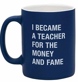 About Face Designs Mug - Became A Teacher For Money And Fame