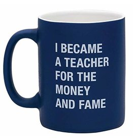 Mug - Became A Teacher For Money And Fame
