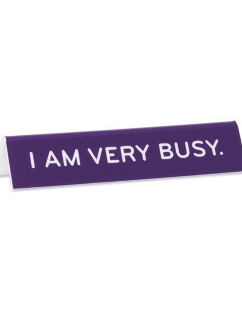 Desk Sign - I Am Very Busy