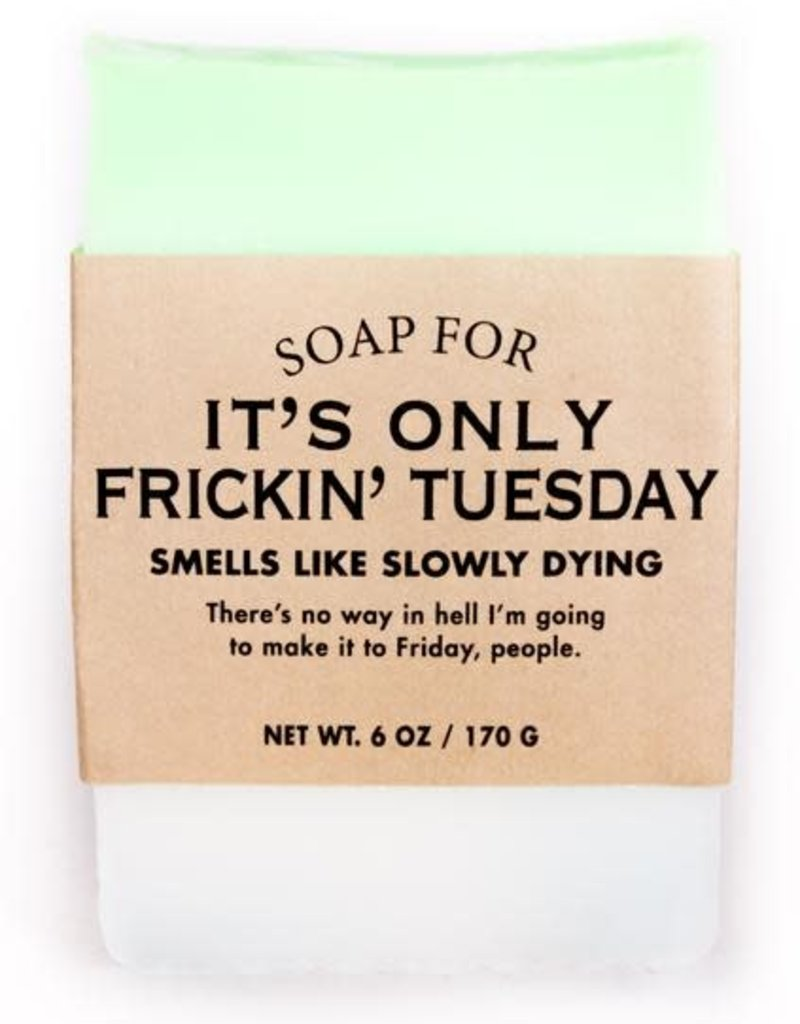 Soap - It's Only Frickin Tuesday