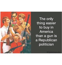 Magnet - The Only Thing Easier To Buy In America Than A Gun Is A Republican Politician