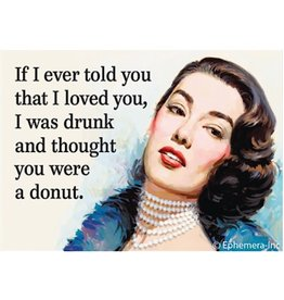 Magnet - If I Ever Told You That I Loved You, I Was Drunk And Thought You Were A Donut