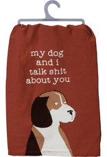 Primitives By Kathy Tea Towel - My Dog And I Talk Shit About You