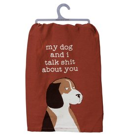 Dish Towel - My Dog And I Talk Shit About You