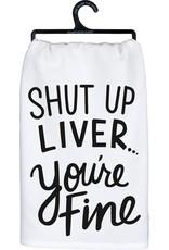 Tea Towel - Shut Up Liver You're Fine