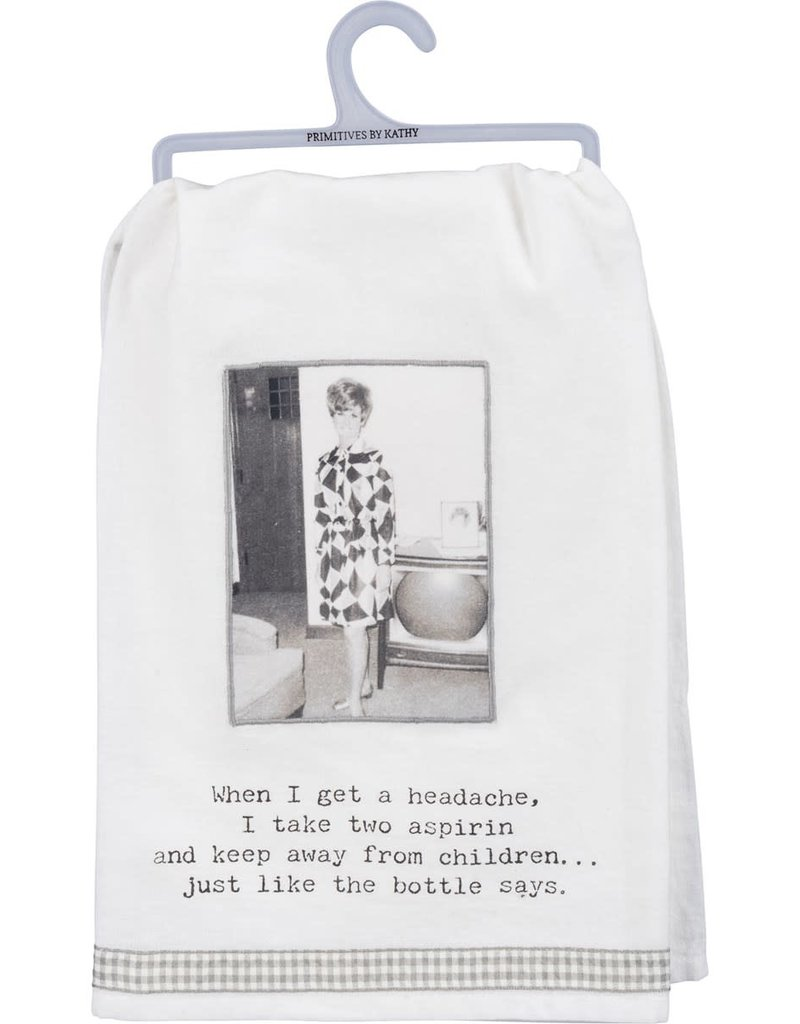 Tea Towel - When I Get A Headache, I Take Two Aspirin And Keep Away From Children... Just Like The Bottle Says