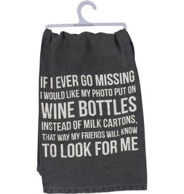 Primitives By Kathy Tea Towel - If I Ever Go Missing, I Would Like My Photo Put On Wine Bottles