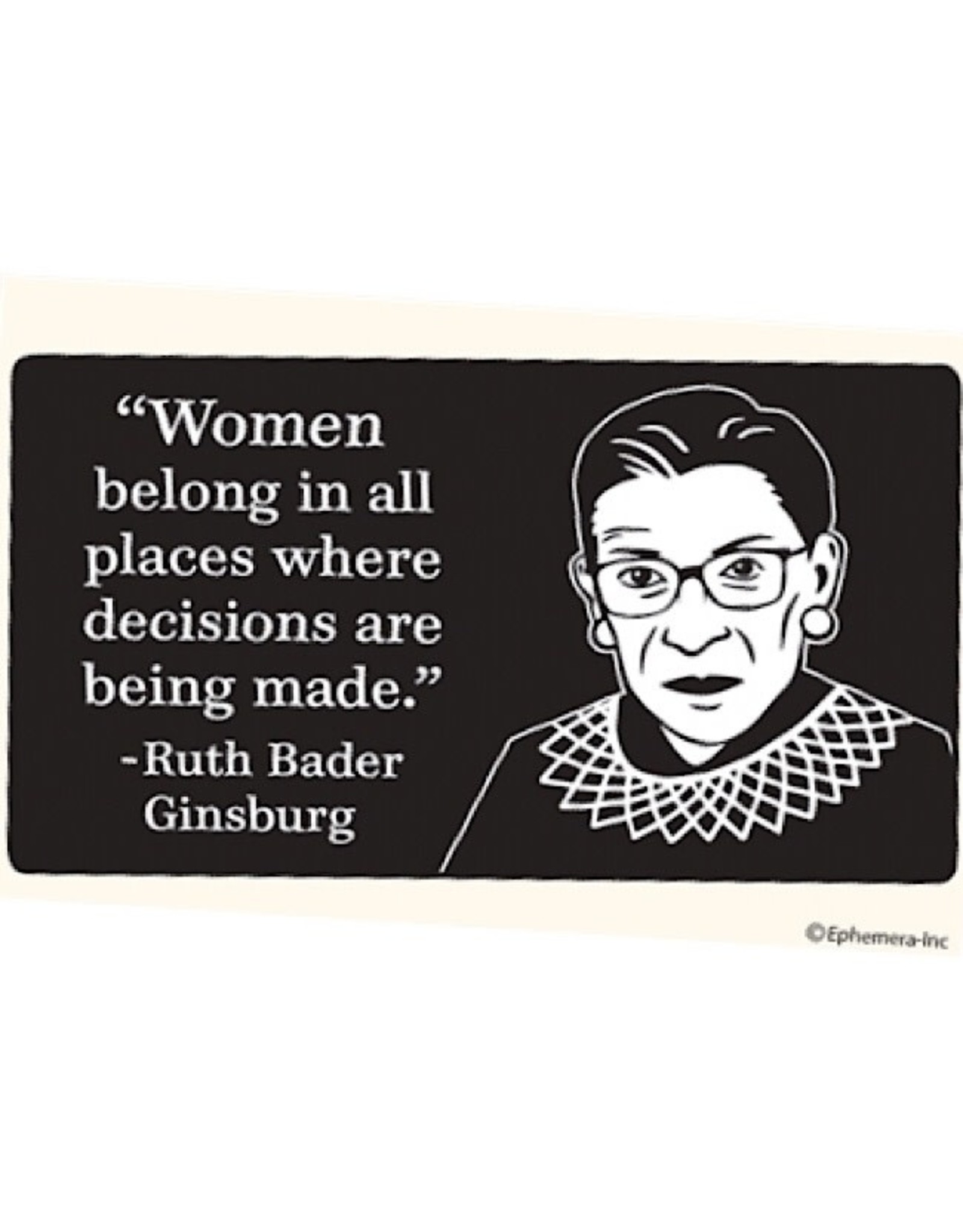 Sticker - Women Belong In All Places Where Decisions Are Being Made - Ruthe Bader Ginsburg