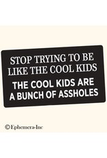 Sticker - Stop Trying To Be Like The Cool Kids, The Cool Kids Are A Bunch Of Assholes