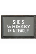 Sign (Wall) - She's Whiskey in a Teacup