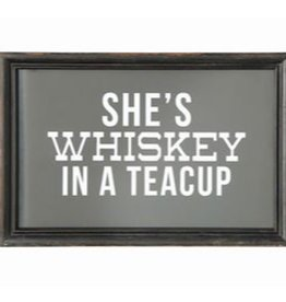 Creative Co-Op Sign - She's Whiskey in a Teacup