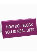 Sign (Desk) - Block You In Real Life
