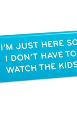 Desk Sign - I'm Just Here So I Don't Have Watch The Kids