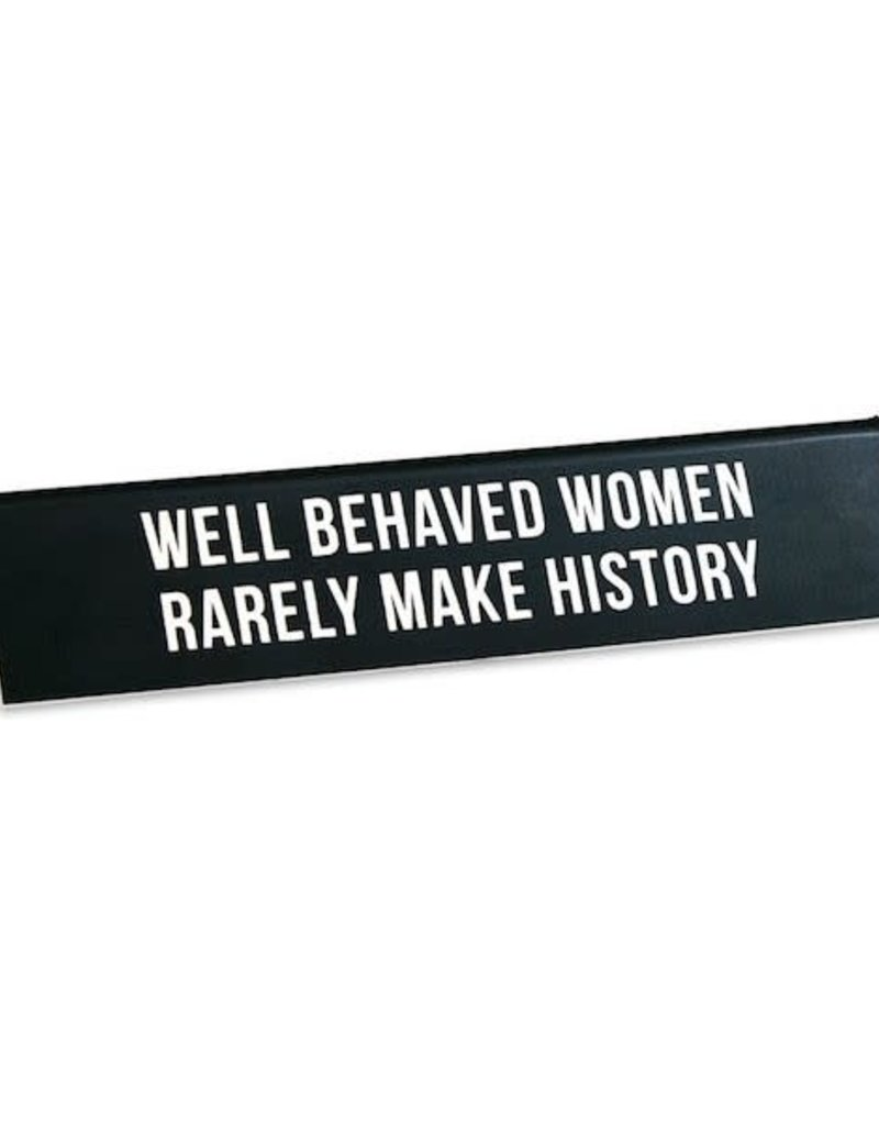 Desk Sign - Well Behaved Women Rarely Make History