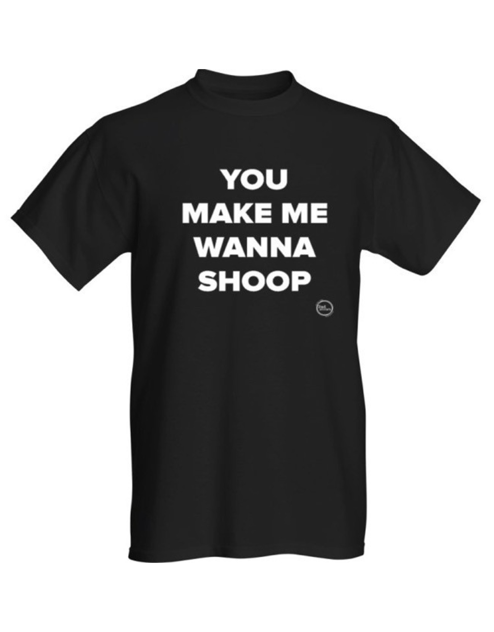 T-Shirt - You Make Me Wanna Shoop