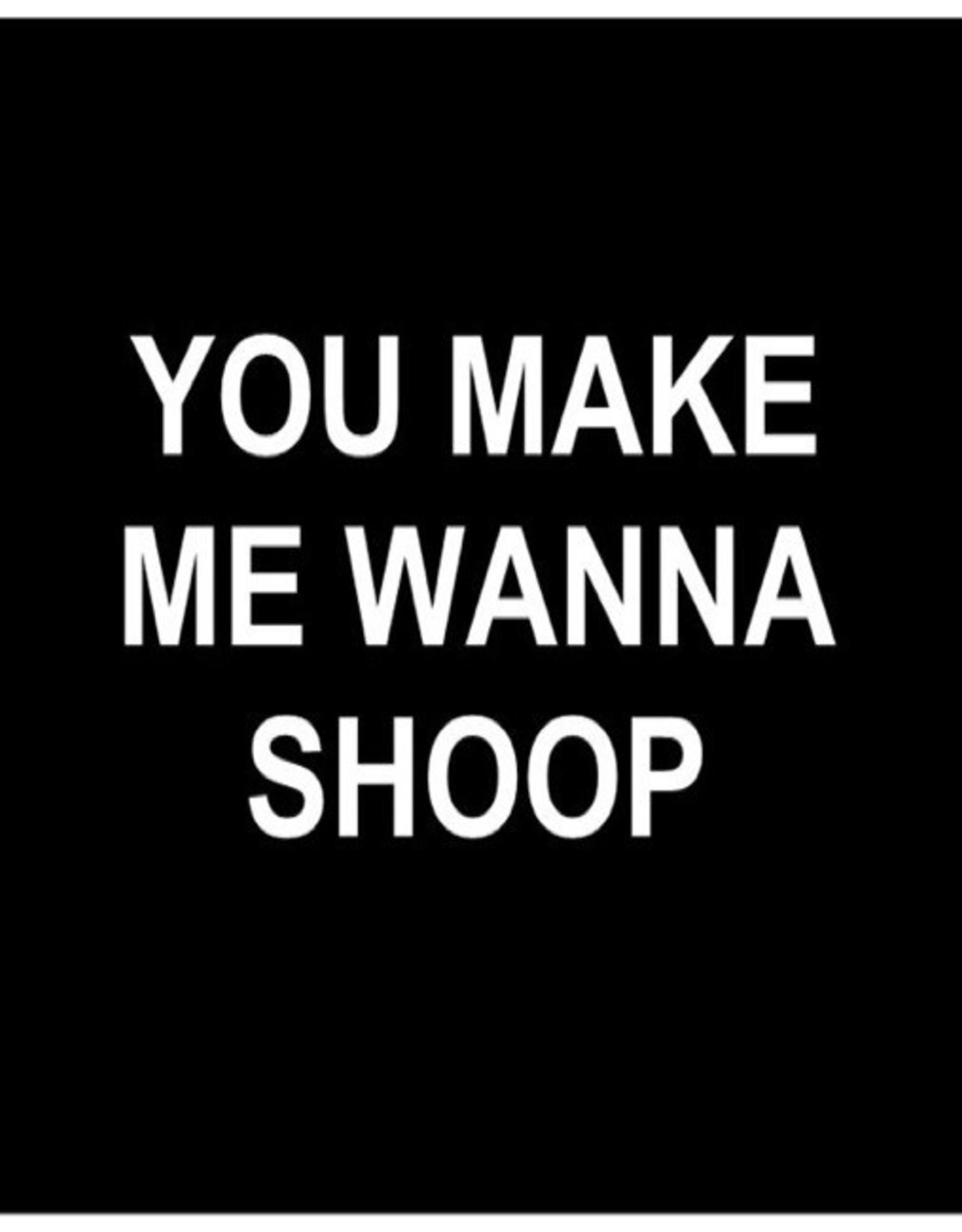 Card #128 - You Make Me Wanna Shoop