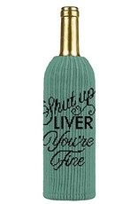 Bottle Cover - Shut Up Liver You're Fine