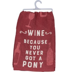 Dish Towel - Wine Because You Never Got A Pony