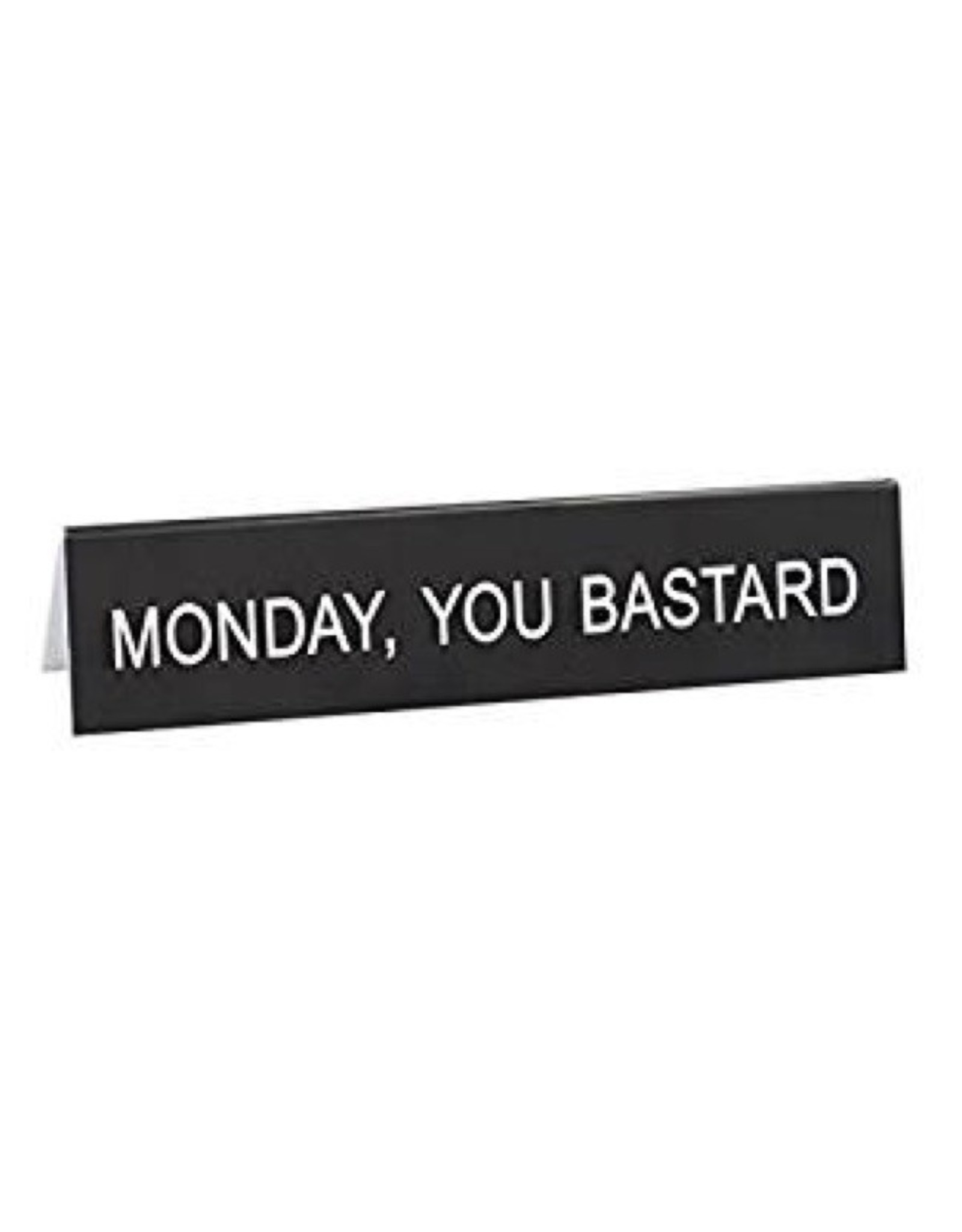 Sign (Desk) - Monday, You Bastard