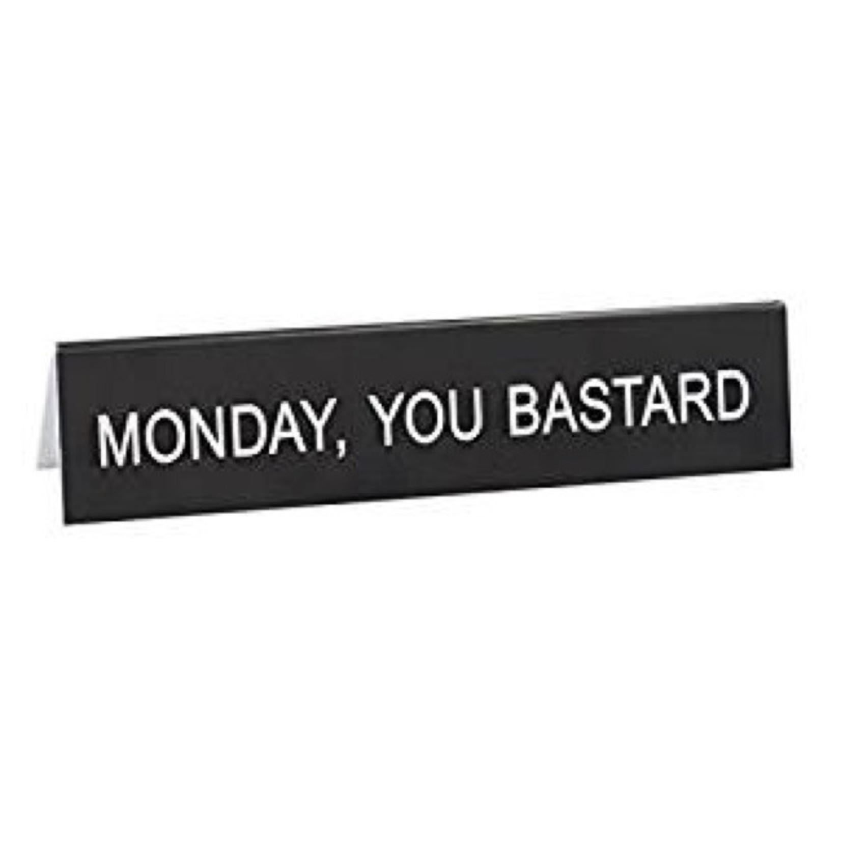 Sign (Desk) - Monday, You Bastard